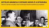 Getúlio anuncia o Estado Novo: é a ditadura
