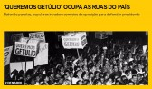 'Queremos Getúlio' ocupa as ruas do país