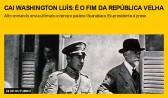 Cai Washington Luís: é o fim da República Velha