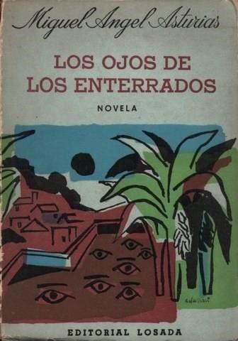 Los ojos de los enterrados (1960) - Miguel Ángel Asturias