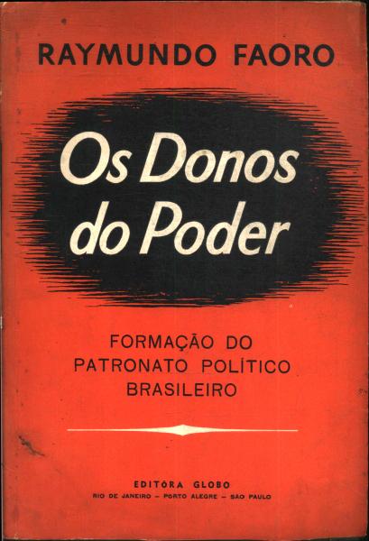 Os donos do poder: formação do patronato político brasileiro, por Raymundo Faoro