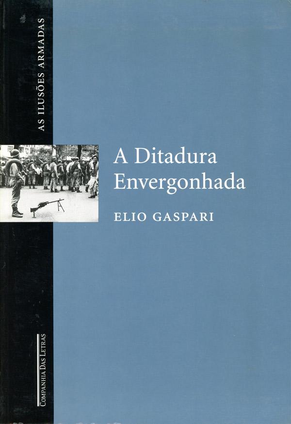 """Em """"A Ditadura Envergonhada"""",Elio Gaspari faz orelato do golpe de 1964 e narra os acontecimentos dos primeiros anos do governo militar até a edição do Ato Institucional n° 5, o AI-5, em dezembro de 1968"""