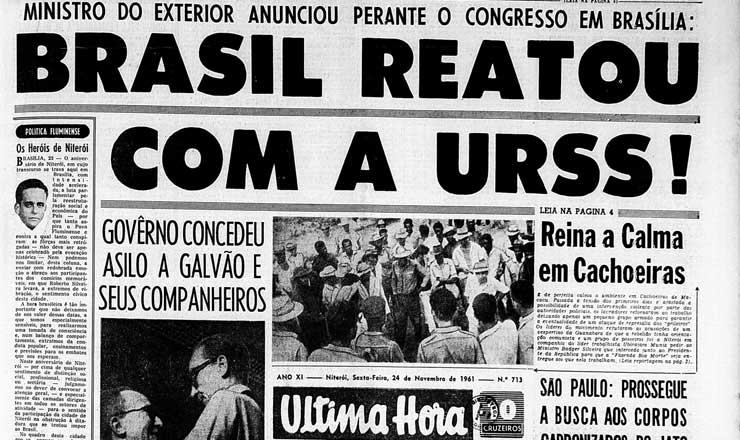 <strong> Capa do jornal &quot;Ultima Hora&quot; anuncia </strong> a retomada de rela&ccedil;&otilde;es com a Uni&atilde;o Sovi&eacute;tica, em&nbsp;24 de novembro de 1961