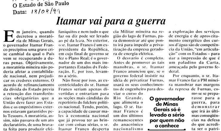 <strong> Editorial de &quot;O Estado de S. Paulo&quot;, </strong> de&nbsp;18 de agosto de 1999, critica a atitude de enfrentamento de Itamar Franco ao governo federal